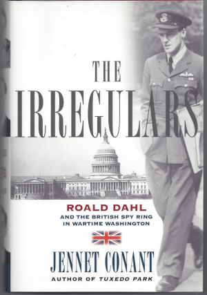 The Irregulars: Roald Dahl and the British Spy Ring in Wartime Washington. Jennet Conant