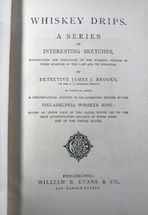 Whiskey Drips: A Series of Interesting Sketches Illustrating the Operations of the Whiskey Thieves in Their Evasion of the Law and Its Penalties