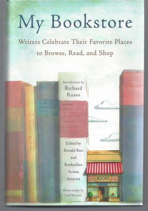 My Bookstore: Writers Celebrate Their Favorite Places to Browse, Read, and Shop. Ronald Rice