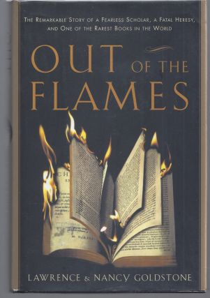 Out of the Flames: The Remarkable Story of a Fearless Scholar, a Fatal Heresy, and One of the...