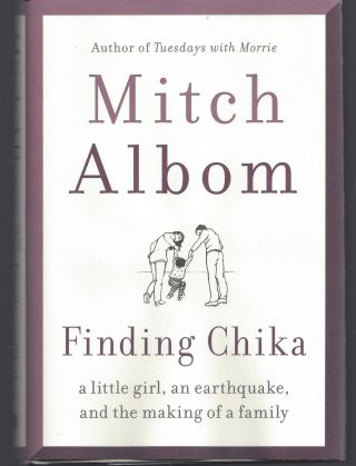 Finding Chika: A Little Girl, an Earthquake, and the Making of a Family. Mitch Albom