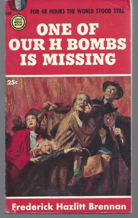 One of Our H Bombs is Missing. Frederick Haxlitt Brennan