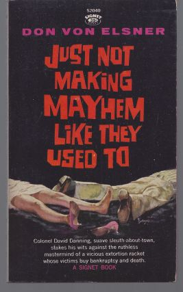 Just Not Making Mayhem Like They Used To. Don Von Elsner