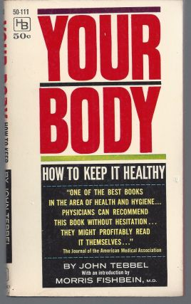 Your Body : How to Keep it Healthy. John Tebbel