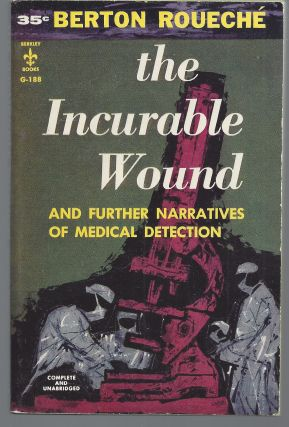 The Incurable Wound; and Further Narratives of Medical Detection. Berton Roueche