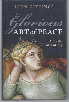 The Glorious Art of Peace: From the Iliad to Iraq. John Gittings